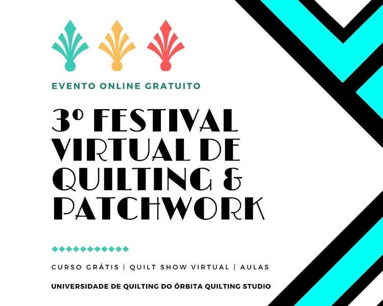 3º Festival Virtual de Quilting & Patchwork CURSO DE QUILTING MEU PATCH órbita quilting studio